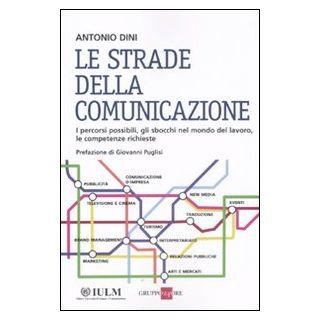 Le strade della comunicazione - Dini Antonio