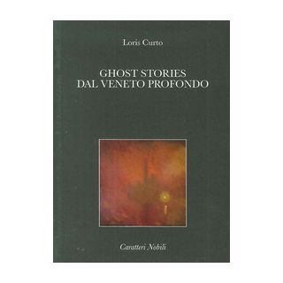 Ghost stories dal Veneto profondo - Curto Loris
