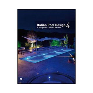 Italian pool design-Il design della piscina italiana. Ediz. bilingue. Vol. 4 -