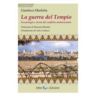 La guerra del tempio. Escatologia e storia del conflitto mediorientale - Marletta Gianluca