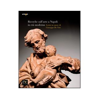 Ricerche sull'arte a Napoli in età moderna 2014. Scritti in onore di Giuseppe de Vito. Ediz. illustrata -
