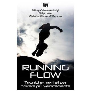 Running flow. Tecniche mentali per correre più velocemente - Csikszentmihalyi Mihaly; Latter Philip; Weinkauff Duranso Christine