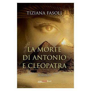 La morte di Antonio e Cleopatra - Fasoli Tiziana