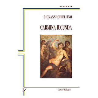 Carmina Iucunda. Canti sereni - Chiellino Giovanni