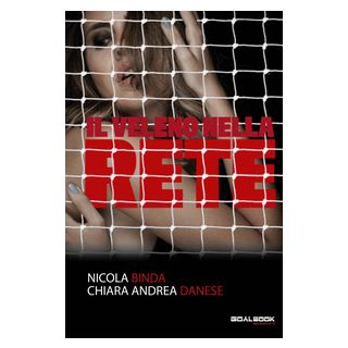Il veleno nella rete - Binda Nicola; Danese Chiara