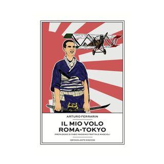 Il mio volo Roma-Tokyo - Ferrarin Arturo