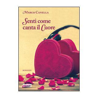 Senti come canta il cuore - Canella Marco