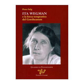 Ita Wegman e la forza terapeutica del Goetheanum - Selg Peter; Bellavita L. (cur.); Portalupi E. (cur.)