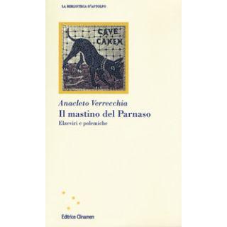 Il mastino del Parnaso. Elzeviri e polemiche - Verrecchia Anacleto; Lanterna M. (cur.)