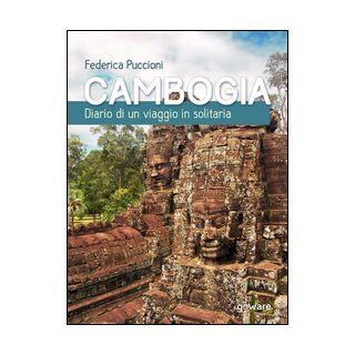 Cambogia. Diario di un viaggio in solitaria - Puccioni Federica