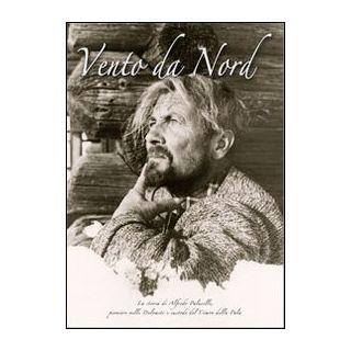 Vento da Nord. La storia di Alfredo Paluselli, pioniere nelle Dolomiti e custode del Cimon della Pala - Paluselli Alfredo
