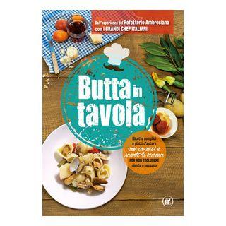 Butta in tavola. Ricette semplici e piatti d'autore con avanzi e scarti di cucina per non escludere niente e nessuno - Caritas ambrosiana (cur.)