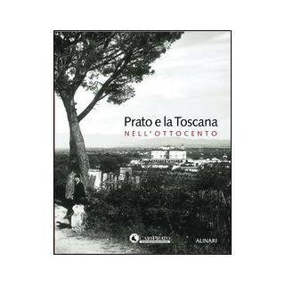 Prato e la Toscana nell'Ottocento. Ediz. illustrata - Breschi Danilo; Nigro Giampiero; Cordero Di Montezemolo Stefano; Ciuffoletti Z. (cur.)