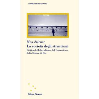 La società degli straccioni. Critica del liberalismo, del comunismo, dello stato e di Dio - Stirner Max; Bazzani F. (cur.)