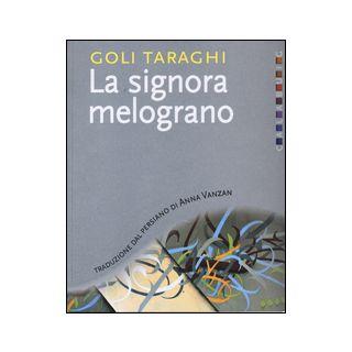 La signora melograno - Taraghi Goli