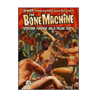 The bone machine. Fotostorie perverse dalla palude morta. Con CD Audio - Ss-sunda