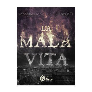 La mala vita - Degli Esposti Massimiliano