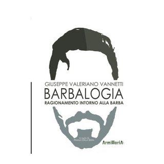 Barbalogia. Ragionamento intorno alla barba - Vannetti Giuseppe Valeriano; Della Serra M. (cur.)