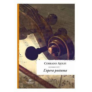 L'opera postuma - Ajolfi Corrado