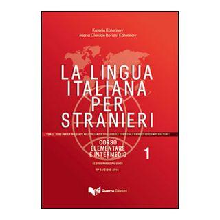 La lingua italiana per stranieri. Corso elementare ed intermedio. Vol. 1 - Katerinov Katerin; Boriosi Katerinov Maria Clotilde