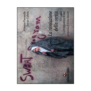 La rivoluzione della verità. Un viaggio nell'Afghanistan di oggi - Pascarella Silvestro; Caforio Davide; Minetti S. (cur.)