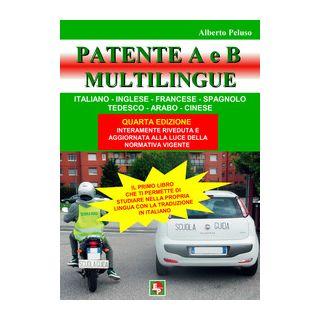 Patente A e B. Ediz. italiana, inglese, francese, spagnola, tedesca, araba, cinese - Peluso Alberto