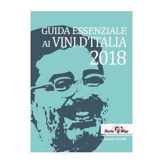 Guida essenziale ai vini d'Italia 2018. Ediz. italiana e inglese - Cernilli Daniele; Viscardi R. (cur.); Cappelloni D. (cur.)