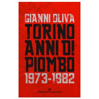 Torino anni di piombo (1973-1982) - Oliva Gianni
