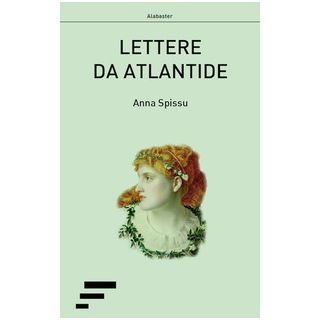 Lettere da Atlantide - Spissu Anna; Marigo A. G. (cur.)
