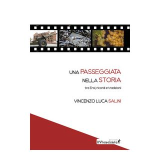Una passeggiata nella storia tra eroi, ricordi e tradizioni - Salini Vincenzo Luca