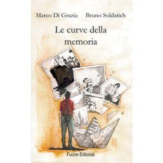 Le curve della memoria - Di Grazia Marco; Soldatich Bruno