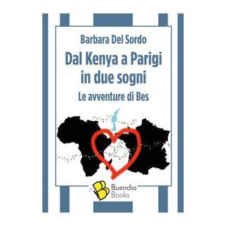 Dal Kenya a Parigi in due sogni. Le avventure di Bes - Del Sordo Barbara; Mogavero F. (cur.)