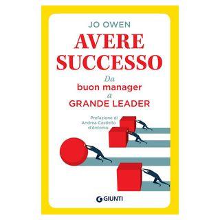 Avere successo. Da buon manager a grande leader - Owen Jo