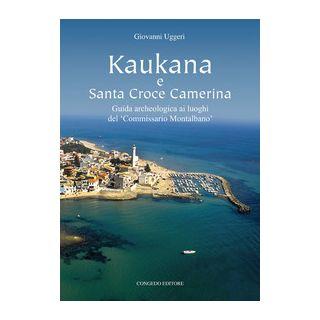 Kaukana e Santa Croce Camerina. Guida archeologica ai luoghi del 'Commissario Montalbano' - Uggeri Giovanni