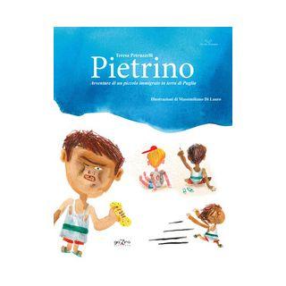Pietrino. Avventure di un piccolo immigrato in terra di Puglia - Petruzzelli Teresa