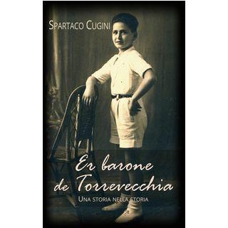 Er barone de Torrevecchia. Una storia nella storia - Cugini Spartaco; Cugini L. (cur.)