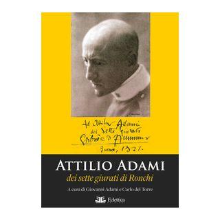 Attilio Adami dei sette giurati di Ronchi - Adami G. (cur.); Del Torre C. (cur.)