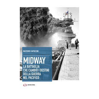 Midway. La battaglia che cambiò i destini della guerra nel Pacifico - Capuccini Massimo