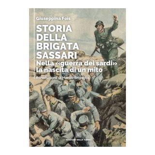 Storia della brigata Sassari. Nella «guerra dei sardi» la nascita di un mito - Fois Giuseppina