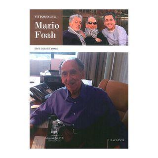 Mario Foah. Eroe dei due mondi - Levi Vittorio