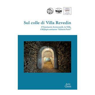 Sul colle di Villa Revedin. Il Seminario Arcivescovile, la Villa, il Rifugio antiaereo «Vittorio Putti» -