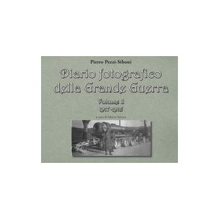 Diario fotografico della grande guerra. Vol. 2: 1917-1918 - Pezzi Siboni Pietro; Serena M. (cur.); Sandri S. (cur.)