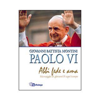 Abbi fede e ama. Messaggio ai giovani di ogni tempo - Paolo VI