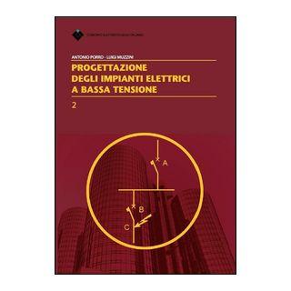Progettazione degli impianti elettrici a bassa tensione - Porro Antonio; Muzzini Luigi