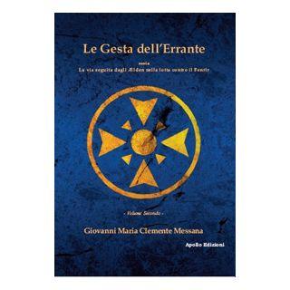 Le gesta dell'errante ossia la via seguita dagli Elden nella lotta contro il Fenrir. Vol. 2 - Messana Giovanni Maria Clemente