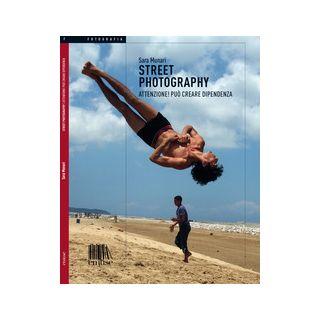 Street photography. Attenzione! Può creare dipendenza - Munari Sara