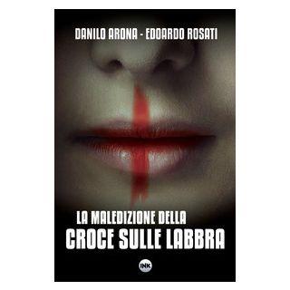 La maledizione della croce sulle labbra - Arona Danilo; Rosati Edoardo
