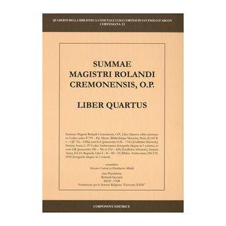 Summa Magistri Rolandi cremonensis, o.p. Liber quartus - Cortesi L. (cur.); Midali U. (cur.)