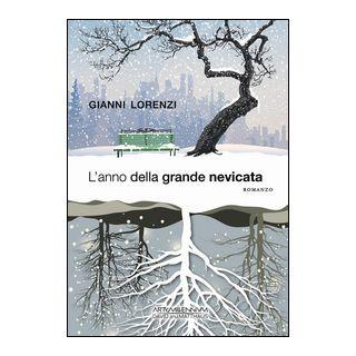 L'anno della grande nevicata - Lorenzi Gianni