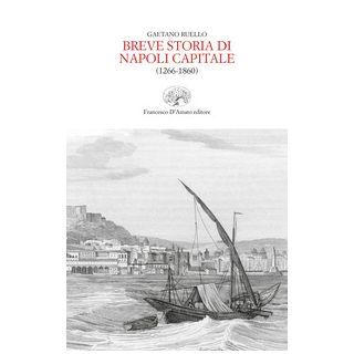 Breve storia di Napoli capitale (1266-1860) - Ruello Gaetano